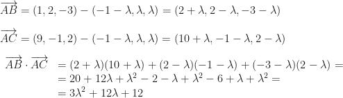 \overrightarrow{AB}=(1,2,-3)-(-1-\lambda,\lambda,\lambda)=(2+\lambda,2-\lambda,-3-\lambda)\\\\\overrightarrow{AC}=(9,-1,2)-(-1-\lambda,\lambda,\lambda)=(10+\lambda,-1-\lambda,2-\lambda)\\\\\begin{array}{ll}\overrightarrow{AB}\cdot\overrightarrow{AC}&=(2+\lambda)(10+\lambda)+(2-\lambda)(-1-\lambda)+(-3-\lambda)(2-\lambda)=\\&=20+12\lambda+\lambda^2-2-\lambda+\lambda^2-6+\lambda+\lambda^2=\\&=3\lambda^2+12\lambda+12\end{array}