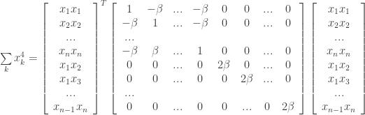 \sum \limits_k x_k^4= \left[ \begin{array}{c} x_1 x_1 \\ x_2 x_2 \\ ... \\ x_n x_n \\ x_1 x_2\\ x_1 x_3 \\ ... \\ x_{n-1} x_n \end{array}\right]^T \left[ \begin{array}{cccccccc} 1 & -\beta & ... & -\beta & 0 & 0 & ... & 0 \\ -\beta & 1 & ... & -\beta & 0 & 0 & ... & 0\\ ... \\ -\beta & \-\beta & ... & 1 & 0 & 0 & ... & 0\\ 0 & 0 & ... & 0 & 2 \beta & 0 & ... & 0 \\ 0 & 0 & ... & 0 & 0 & 2 \beta & ... & 0 \\ ... \\ 0 & 0 & ... & 0 & 0 & ... & 0 & 2 \beta \end{array} \right] \left[ \begin{array}{c} x_1 x_1 \\ x_2 x_2 \\ ... \\ x_n x_n \\ x_1 x_2\\ x_1 x_3 \\ ... \\ x_{n-1} x_n \end{array}\right]