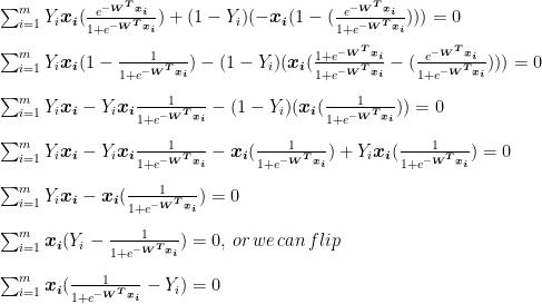 \sum_{i=1}^{m}Y_i\boldsymbol{x_i}(\frac{e^{-\boldsymbol{W^Tx_i}}}{1+e^{-\boldsymbol{W^Tx_i}}})+(1-Y_i)(-\boldsymbol{x_i}(1-(\frac{e^{-\boldsymbol{W^Tx_i}}}{1+e^{-\boldsymbol{W^Tx_i}}})))=0\\\\  \sum_{i=1}^{m}Y_i\boldsymbol{x_i}(1-\frac{1}{1+e^{-\boldsymbol{W^Tx_i}}})-(1-Y_i)(\boldsymbol{x_i}(\frac{1+e^{-\boldsymbol{W^Tx_i}}}{1+e^{-\boldsymbol{W^Tx_i}}}-(\frac{e^{-\boldsymbol{W^Tx_i}}}{1+e^{-\boldsymbol{W^Tx_i}}})))=0\\\\  \sum_{i=1}^{m}Y_i\boldsymbol{x_i}-Y_i\boldsymbol{x_i}\frac{1}{1+e^{-\boldsymbol{W^Tx_i}}}-(1-Y_i)(\boldsymbol{x_i}(\frac{1}{1+e^{-\boldsymbol{W^Tx_i}}}))=0\\\\  \sum_{i=1}^{m}Y_i\boldsymbol{x_i}-Y_i\boldsymbol{x_i}\frac{1}{1+e^{-\boldsymbol{W^Tx_i}}}-\boldsymbol{x_i}(\frac{1}{1+e^{-\boldsymbol{W^Tx_i}}})+Y_i\boldsymbol{x_i}(\frac{1}{1+e^{-\boldsymbol{W^Tx_i}}})=0\\\\  \sum_{i=1}^{m}Y_i\boldsymbol{x_i}-\boldsymbol{x_i}(\frac{1}{1+e^{-\boldsymbol{W^Tx_i}}})=0\\\\  \sum_{i=1}^{m}\boldsymbol{x_i}(Y_i-\frac{1}{1+e^{-\boldsymbol{W^Tx_i}}})=0, \, or\,we\,can\,flip \\\\  \sum_{i=1}^{m}\boldsymbol{x_i}(\frac{1}{1+e^{-\boldsymbol{W^Tx_i}}}-Y_i)=0