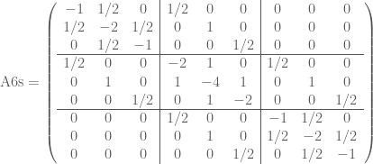 \text{A6s}=\left(  \begin{array}{ccc ccc ccc}  -1 & 1/2 & 0 & 1/2 & 0 & 0 & 0 & 0 & 0 \\  1/2 & -2 & 1/2 & 0 & 1 & 0 & 0 & 0 & 0 \\  0 & 1/2 & -1 & 0 & 0 & 1/2 & 0 & 0 & 0 \\ \hline  1/2 & 0 & 0 & -2 & 1 & 0 & 1/2 & 0 & 0 \\  0 & 1 & 0 & 1 & -4 & 1 & 0 & 1 & 0 \\  0 & 0 & 1/2 & 0 & 1 & -2 & 0 & 0 & 1/2 \\ \hline  0 & 0 & 0 & 1/2 & 0 & 0 & -1 & 1/2 & 0 \\  0 & 0 & 0 & 0 & 1 & 0 & 1/2 & -2 & 1/2 \\  0 & 0 & 0 & 0 & 0 & 1/2 & 0 & 1/2 & -1  \end{array}  \right)