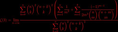 \zeta (3)=\underset{n\rightarrow \infty }{\lim }\dfrac{\displaystyle\sum_{k=0}^{n}\dbinom{n}{k}^{2}\dbinom{n+k}{k}^{2}\left( \displaystyle\sum_{m=1}^{n}\dfrac{1}{m^{3}}+\displaystyle\sum_{m=1}^{k}\dfrac{(-1)^{m-1}}{2m^{3}\dbinom{n}{m}\dbinom{n+m}{m}}\right) }{\displaystyle\sum_{k=0}^{n}\dbinom{n}{k}^{2}\dbinom{n+k}{k}^{2}}