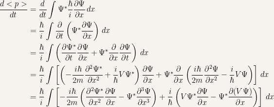 {\begin{aligned} \dfrac{d<p>}{dt} &= \dfrac{d}{dt}\int\Psi ^* \dfrac{\hbar}{i}\dfrac{\partial \Psi}{\partial x}\, dx\\ &= \dfrac{\hbar}{i}\int \dfrac{\partial}{\partial t}\left( \Psi ^* \dfrac{\partial \Psi}{\partial x}\right)\, dx\\ &= \dfrac{\hbar}{i}\int\left( \dfrac{\partial \Psi^*}{\partial t}\dfrac{\partial \Psi}{\partial x}+\Psi^* \dfrac{\partial}{\partial x}\dfrac{\partial \Psi}{\partial t} \right) \, dx\\ &= \dfrac{\hbar}{i}\int \left[ \left( -\dfrac{i\hbar}{2m}\dfrac{\partial^2\Psi^*}{\partial x^2}+\dfrac{i}{\hbar}V\Psi^* \right)\dfrac{\partial \Psi}{\partial x} + \Psi^*\dfrac{\partial}{\partial x}\left( \dfrac{i\hbar}{2m}\dfrac{\partial^2\Psi}{\partial x^2}-\dfrac{i}{\hbar}V\Psi \right)\right]\, dx\\\ &= \dfrac{\hbar}{i}\int \left[ -\dfrac{i\hbar}{2m}\left(\dfrac{\partial^2\Psi^*}{\partial x^2}\dfrac{\partial\Psi}{\partial x}-\Psi^*\dfrac{\partial ^3 \Psi}{\partial x^3} \right)+\dfrac{i}{\hbar}\left( V\Psi ^*\dfrac{\partial\Psi}{\partial x}-\Psi ^*\dfrac{\partial (V\Psi)}{\partial x}\right)\right]\, dx \end{aligned}}