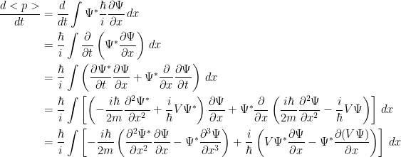 {\begin{aligned} \dfrac{d<p>}{dt} &= \dfrac{d}{dt}\int\Psi ^* \dfrac{\hbar}{i}\dfrac{\partial \Psi}{\partial x}\, dx\\ &= \dfrac{\hbar}{i}\int \dfrac{\partial}{\partial t}\left( \Psi ^* \dfrac{\partial \Psi}{\partial x}\right)\, dx\\ &= \dfrac{\hbar}{i}\int\left( \dfrac{\partial \Psi^*}{\partial t}\dfrac{\partial \Psi}{\partial x}+\Psi^* \dfrac{\partial}{\partial x}\dfrac{\partial \Psi}{\partial t} \right) \, dx\\ &= \dfrac{\hbar}{i}\int \left[ \left( -\dfrac{i\hbar}{2m}\dfrac{\partial^2\Psi^*}{\partial x^2}+\dfrac{i}{\hbar}V\Psi^* \right)\dfrac{\partial \Psi}{\partial x} + \Psi^*\dfrac{\partial}{\partial x}\left( \dfrac{i\hbar}{2m}\dfrac{\partial^2\Psi}{\partial x^2}-\dfrac{i}{\hbar}V\Psi \right)\right]\, dx\\\ &= \dfrac{\hbar}{i}\int \left[ -\dfrac{i\hbar}{2m}\left(\dfrac{\partial^2\Psi^*}{\partial x^2}\dfrac{\partial\Psi}{\partial x}-\Psi^*\dfrac{\partial ^3 \Psi}{\partial x^3} \right)+\dfrac{i}{\hbar}\left( V\Psi ^*\dfrac{\partial\Psi}{\partial x}-\Psi ^*\dfrac{\partial (V\Psi)}{\partial x}\right)\right]\, dx \end{aligned}}
