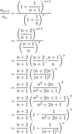 {\begin{aligned} \dfrac{u_{n+1}}{u_n}&= \dfrac{\left(1+\dfrac{1}{n+1}\right)^{n+1}}{\left(1+\dfrac{1}{n}\right)^n} \\ &=\dfrac{\left (\dfrac{n+2}{n+1} \right )^{n+1}}{\left ( \dfrac{n+1}{n} \right )^n} \\ &= \dfrac{n+2}{n+1}\left (\dfrac{n+2}{n+1}/\dfrac{n+1}{n} \right )^n \\ &= \dfrac{n+2}{n+1}\left (\dfrac{(n+2)n}{(n+1)^2} \right )^n \\ &= \dfrac{n+2}{n+1}\left (\dfrac{n^2+2n}{n^2+2n+1} \right)^n \\ &= \dfrac{n+2}{n+1} \left( \dfrac{n^2+2n+1-1}{n^2+2n+1} \right)^n \\ &= \dfrac{n+2}{n+1}\left (1-\dfrac{1}{n^2+2n+1} \right)^n \\ &= \dfrac{n+2}{n+1}\left (1-\dfrac{1}{(n+1)^2} \right )^n \end{aligned}}