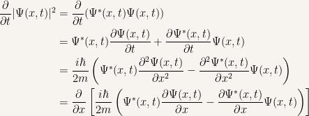 {\begin{aligned} \frac{\partial}{\partial t}|\Psi (x,t)|^2&=\frac{\partial}{\partial t}(\Psi^* (x,t)\Psi (x,t))\\ &=\Psi^* (x,t)\frac{\partial\Psi (x,t)}{\partial t}+\frac{\partial \Psi^* (x,t)}{\partial t}\Psi (x,t)\\ &=\frac{i\hbar}{2m}\left( \Psi^*(x,t)\frac{\partial^2\Psi(x,t)}{\partial x^2}-\frac{\partial^2\Psi^*(x,t)}{\partial x^2}\Psi (x,t)\right)\\ &=\frac{\partial}{\partial x}\left[ \frac{i\hbar}{2m}\left( \Psi^*(x,t)\frac{\partial\Psi(x,t)}{\partial x}-\frac{\partial\Psi^*(x,t)}{\partial x}\Psi(x,t) \right) \right] \end{aligned}}