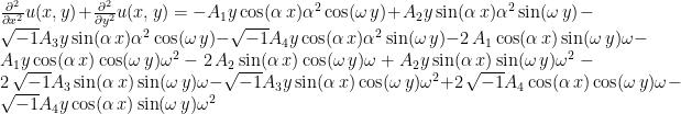 {\frac{\partial^{2}}{\partial{x}^{2}}}u(x,y)+{\frac{\partial^{2}}{\partial{y}^{2}}}u(x,y)=-A_{{1}}y\cos(\alpha\, x){\alpha}^{2}\cos(\omega\, y)+A_{{2}}y\sin(\alpha\, x){\alpha}^{2}\sin(\omega\, y)-\sqrt{-1}A_{{3}}y\sin(\alpha\, x){\alpha}^{2}\cos(\omega\, y)-\sqrt{-1}A_{{4}}y\cos(\alpha\, x){\alpha}^{2}\sin(\omega\, y)-2\, A_{{1}}\cos(\alpha\, x)\sin(\omega\, y)\omega-A_{{1}}y\cos(\alpha\, x)\cos(\omega\, y){\omega}^{2}-2\, A_{{2}}\sin(\alpha\, x)\cos(\omega\, y)\omega+A_{{2}}y\sin(\alpha\, x)\sin(\omega\, y){\omega}^{2}-2\,\sqrt{-1}A_{{3}}\sin(\alpha\, x)\sin(\omega\, y)\omega-\sqrt{-1}A_{{3}}y\sin(\alpha\, x)\cos(\omega\, y){\omega}^{2}+2\,\sqrt{-1}A_{{4}}\cos(\alpha\, x)\cos(\omega\, y)\omega-\sqrt{-1}A_{{4}}y\cos(\alpha\, x)\sin(\omega\, y){\omega}^{2}