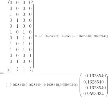 = \frac{\begin{pmatrix} 0 & 0 & 0 & 0 \\ 0 & 0 & 0 & 0 \\ 1 & 0 & 0 & 0 \\ 0 & 1 & 0 & 0 \\ 0 & 1 & 0 & 0 \\ 1 & 0 & 1 & 0 \\ 0 & 1 & 1 & 0 \\ 1 & 0 & 1 & 0 \\ 1 & 0 & 1 & 0 \\ 0 & 0 & 0 & 1 \\ 0 & 1 & 0 & 0 \\ \vdots & \vdots & \vdots & \vdots \end{pmatrix} \times (-0.1628540, 0.1628540, -0.1628540, 0.9593934)}{(-0.1628540, 0.1628540, -0.1628540, 0.9593934) \times \begin{pmatrix} -0.1628540 \\ 0.1628540 \\ -0.1628540 \\ 0.9593934 \end{pmatrix}}