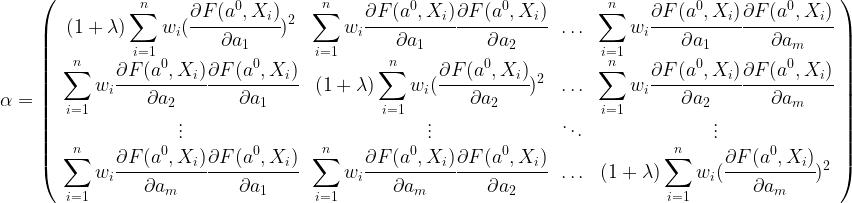 \alpha=  \left(  \begin{array}{cccc}  (1+\lambda)\displaystyle\sum_{i=1}^n w_i(\cfrac{\partial F(a^0,X_i)}{\partial a_1})^2 &  \displaystyle\sum_{i=1}^n w_i\cfrac{\partial F(a^0,X_i)}{\partial a_1}\cfrac{\partial F(a^0,X_i)}{\partial a_2} &  \ldots &  \displaystyle\sum_{i=1}^n w_i\cfrac{\partial F(a^0,X_i)}{\partial a_1}\cfrac{\partial F(a^0,X_i)}{\partial a_m}\\   \displaystyle\sum_{i=1}^n w_i\cfrac{\partial F(a^0,X_i)}{\partial a_2}\cfrac{\partial F(a^0,X_i)}{\partial a_1} &  (1+\lambda)\displaystyle\sum_{i=1}^n w_i(\cfrac{\partial F(a^0,X_i)}{\partial a_2})^2 &  \ldots &  \displaystyle\sum_{i=1}^n w_i\cfrac{\partial F(a^0,X_i)}{\partial a_2}\cfrac{\partial F(a^0,X_i)}{\partial a_m}\\   \displaystyle \vdots & \vdots & \ddots & \vdots \\  \displaystyle\sum_{i=1}^n w_i\cfrac{\partial F(a^0,X_i)}{\partial a_m}\cfrac{\partial F(a^0,X_i)}{\partial a_1} &  \displaystyle\sum_{i=1}^n w_i\cfrac{\partial F(a^0,X_i)}{\partial a_m}\cfrac{\partial F(a^0,X_i)}{\partial a_2} &  \ldots &  (1+\lambda)\displaystyle\sum_{i=1}^n w_i(\cfrac{\partial F(a^0,X_i)}{\partial a_m})^2  \end{array}  \right)