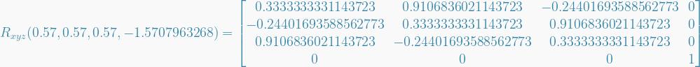 R_{xyz}(0.57,0.57,0.57,-1.5707963268) =   \begin{bmatrix}  0.3333333331143723 & 0.9106836021143723 & -0.24401693588562773 & 0 \\  -0.24401693588562773 & 0.3333333331143723 & 0.9106836021143723 & 0 \\  0.9106836021143723 & -0.24401693588562773 & 0.3333333331143723 & 0 \\  0 & 0 & 0 & 1  \end{bmatrix}