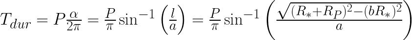 T_{dur} = P\frac{\alpha}{2\pi} = \frac{P}{\pi}\sin^{-1} \left( \frac{l}{a} \right) = \frac{P}{\pi}\sin^{-1} \left( \frac{\sqrt{(R_* + R_P)^2 - (bR_*)^2}}{a} \right)  \label{eq:transit-duration}