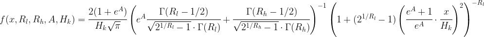 f(x, R_l, R_h, A, H_k) =  \cfrac{2(1+e^A)}{ H_k \sqrt\pi}  \left(  e^A \cfrac{\Gamma(R_l-1/2)}{\sqrt{2^{1/R_l}-1}\cdot\Gamma(R_l)} + \cfrac{\Gamma(R_h-1/2)}{\sqrt{2^{1/R_h}-1}\cdot\Gamma(R_h)}  \right)^{-1}  \left(  1+(2^{1/R_l}-1)\left(\cfrac{e^A+1}{e^A}\cdot\cfrac{x}{H_k}\right)^2  \right)^{-R_l}