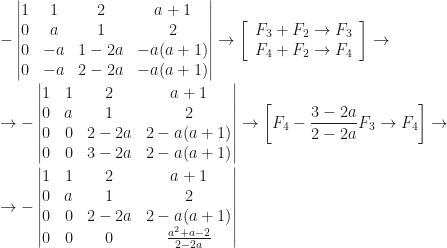 -\begin{vmatrix}1&1&2&a+1\\0&a&1&2\\0&-a&1-2a&-a(a+1)\\0&-a&2-2a&-a(a+1)\end{vmatrix}\rightarrow\left[\begin{array}{c}F_3+F_2\rightarrow F_3\\F_4+F_2\rightarrow F_4\end{array}\right]\rightarrow\\\\\rightarrow-\begin{vmatrix}1&1&2&a+1\\0&a&1&2\\0&0&2-2a&2-a(a+1)\\0&0&3-2a&2-a(a+1)\end{vmatrix}\rightarrow\left[F_4-\dfrac{3-2a}{2-2a}F_3\rightarrow F_4\right]\rightarrow\\\\\rightarrow-\begin{vmatrix}1&1&2&a+1\\0&a&1&2\\0&0&2-2a&2-a(a+1)\\0&0&0&\frac{a^2+a-2}{2-2a}\end{vmatrix}