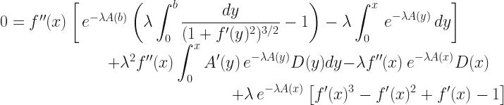 0=f''(x)\left[\,e^{-\lambda A(b)}\left(\lambda\displaystyle\int_0^b\frac{dy}{(1+f'(y)^2)^{3/2}}-1\right)-\lambda\displaystyle\int_0^x\,e^{-\lambda A(y)}\,dy\right] \\ \phantom{00000000000000}+\lambda^2f''(x)\displaystyle\int_0^x A'(y)\,e^{-\lambda A(y)}D(y)dy-\lambda f''(x)\,e^{-\lambda A(x)}D(x)\\ \phantom{000000000000000000000000000000}+\lambda\,e^{-\lambda A(x)}\left[f'(x)^3-f'(x)^2+f'(x)-1\right]