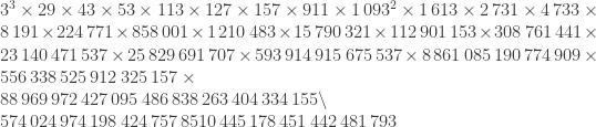 3^3 \times 29 \times 43 \times 53 \times 113 \times 127 \times 157 \times 911 \times 1\,0 93^2 \times 1 \, 613 \times 2 \, 731 \times 4 \, 733 \times 8 \, 191 \times 224 \, 771 \times 858 \, 001 \times 1 \, 210 \, 483 \times 15 \, 790 \, 321 \times 112 \, 901 \, 153 \times 308 \, 761 \, 441 \times 23 \, 140 \, 471 \, 537 \times 25 \, 829 \, 691 \, 707 \times 593 \, 914 \, 915 \, 675 \, 537 \times 8 \, 861 \, 085 \, 190 \, 774 \, 909 \times 556 \, 338 \, 525 \, 912 \, 325 \, 157 \times \\ 88 \, 969 \, 9 72 \, 427 \, 0 95 \, 486 \, 8 38 \, 263 \, 4 04 \, 334 \, 1 55 \backslash \\ \, 574 \, 0 24 \, 974 \, 1 98 \, 424 \, 7 57 \, 8510 \, 445 \, 178 \, 451 \, 442 \, 481 \, 793