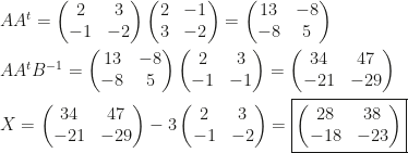 AA^t=\begin{pmatrix}2&3\\-1&-2\end{pmatrix}\begin{pmatrix}2&-1\\3&-2\end{pmatrix}=\begin{pmatrix}13&-8\\-8&5\end{pmatrix}\\\\AA^tB^{-1}=\begin{pmatrix}13&-8\\-8&5\end{pmatrix}\begin{pmatrix}2&3\\-1&-1\end{pmatrix}=\begin{pmatrix}34&47\\-21&-29\end{pmatrix}\\\\X=\begin{pmatrix}34&47\\-21&-29\end{pmatrix}-3\begin{pmatrix}2&3\\-1&-2\end{pmatrix}=\boxed{\begin{pmatrix}28&38\\-18&-23\end{pmatrix}}