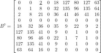 B^7=\begin{bmatrix}  0& 0& \underline{2}& 0& 18& 127& 80& 127& 63\\  0& 1& 8& 0& 32& 135& 96& 135& 64\\  2& 8& 21& 0& 36& 41& 46& 41& 16\\  0& 0& 0& 0& 0& 0& 0& 0& 0\\  18& 32& 36& 0& 35& 9& 22& 9& 2\\  127& 135& 41& 0& 9& 0& 1& 0& 0\\  80& 96& 46& 0& 22& 1& 7& 1& 0\\  127& 135& 41& 0& 9& 0& 1& 0& 0\\  63& 64& 16& 0& 2& 0& 0& 0& 0  \end{bmatrix}