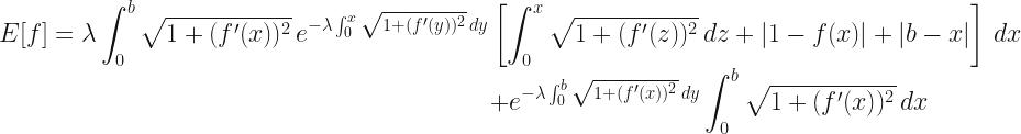 E[f] = \lambda\displaystyle\int_0^b\sqrt{1+(f'(x))^2}\,e^{-\lambda\int_0^x\sqrt{1+(f'(y))^2}\,dy}\left[\int_0^x\sqrt{1+(f'(z))^2}\,dz + |1-f(x)| + |b-x|\right]\,dx \ \phantom{\left[\int_0^x\sqrt{1+(f'(z))^2}\,dz + |1-f(x)| + |b-x|\right]}+ e^{-\lambda\int_0^b\sqrt{1+(f'(x))^2}\,dy}\displaystyle\int_0^b\sqrt{1+(f'(x))^2}\,dx