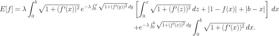 E[f] = \lambda\displaystyle\int_0^b\sqrt{1+(f'(x))^2}\,e^{-\lambda\int_0^x\sqrt{1+(f'(y))^2}\,dy}\left[\int_0^x\sqrt{1+(f'(z))^2}\,dz + |1-f(x)| + |b-x|\right]\,dx \ \phantom{\left[\int_0^x\sqrt{1+(f'(z))^2}\,dz + |1-f(x)| + |b-x|\right]}+ e^{-\lambda\int_0^b\sqrt{1+(f'(x))^2}\,dy}\displaystyle\int_0^b\sqrt{1+(f'(x))^2}\,dx.