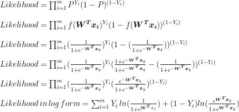 Likelihood = \prod_{i=1}^{m}P^{Y_i}(1-P)^{(1-Y_i)}\\\\  Likelihood = \prod_{i=1}^{m}f(\boldsymbol{W^Tx_i})^{Y_i}(1-f(\boldsymbol{W^Tx_i}))^{(1-Y_i)}\\\\  Likelihood =\prod_{i=1}^{m}(\frac{1}{1+e^{-\boldsymbol{W^Tx_i}}})^{Y_i}(1-(\frac{1}{1+e^{-\boldsymbol{W^Tx_i}}}))^{(1-Y_i)}\\\\  Likelihood =\prod_{i=1}^{m}(\frac{1}{1+e^{-\boldsymbol{W^Tx_i}}})^{Y_i}(\frac{1+e^{-\boldsymbol{W^Tx_i}}}{1+e^{-\boldsymbol{W^Tx_i}}}-(\frac{1}{1+e^{-\boldsymbol{W^Tx_i}}}))^{(1-Y_i)}\\\\  Likelihood =\prod_{i=1}^{m}(\frac{1}{1+e^{-\boldsymbol{W^Tx_i}}})^{Y_i}(\frac{e^{-\boldsymbol{W^Tx_i}}}{1+e^{-\boldsymbol{W^Tx_i}}})^{(1-Y_i)}\\\\ Likelihood\,in\,log\,form = \sum_{i=1}^{m}Y_i \, ln(\frac{1}{1+e^{\boldsymbol{W^T}x_i}})+(1-Y_i)ln(\frac{e^{\boldsymbol{W^Tx_i}}}{1+e^{\boldsymbol{W^Tx_i}}})