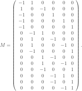 M = \left(\begin{array}{cccccc} -1 & 1 & 0 & 0 & 0 & 0 \\ 1 & 0 & -1 & 0 & 0 & 0 \\ -1 & 0 & 0 & 1 & 0 & 0 \\ -1 & 0 & 0 & 0 & 1 & 0 \\ -1 & 0 & 0 & 0 & 0 & 1 \\ 0 & -1 & 1 & 0 & 0 & 0 \\ 0 & 1 & 0 & -1 & 0 & 0 \\ 0 & 1 & 0 & 0 & -1 & 0 \\ 0 & -1 & 0 & 0 & 0 & 1 \\ 0 & 0 & 1 & -1 & 0 & 0 \\ 0 & 0 & 1 & 0 & -1 & 0 \\ 0 & 0 & -1 & 0 & 0 & 1 \\ 0 & 0 & 0 & -1 & 1 & 0 \\ 0 & 0 & 0 & -1 & 0 & 1 \\ 0 & 0 & 0 & 0 & -1 & 1 \end{array}\right).