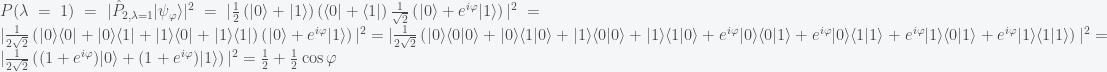 P(\lambda=1)=|\hat{P}_{2,\lambda=1}\lvert\psi_\varphi\rangle|^2=|\frac{1}{2}\left(\lvert0\rangle + \lvert1\rangle \right)\left(\langle0\rvert + \langle1\rvert \right)\frac{1}{\sqrt{2}}\left( \lvert0\rangle + e^{i\varphi}\lvert1\rangle \right)|^2=|\frac{1}{2\sqrt{2}}\left(\lvert0\rangle\langle0\rvert + \lvert0\rangle\langle1\rvert + \lvert1\rangle\langle0\rvert + \lvert1\rangle\langle1\rvert\right)\left( \lvert0\rangle + e^{i\varphi}\lvert1\rangle \right)|^2=|\frac{1}{2\sqrt{2}}\left(\lvert0\rangle\langle0\rvert0\rangle + \lvert0\rangle\langle1\rvert0\rangle + \lvert1\rangle\langle0\rvert0\rangle + \lvert1\rangle\langle1\rvert0\rangle + e^{i\varphi}\lvert0\rangle\langle0\rvert1\rangle + e^{i\varphi}\lvert0\rangle\langle1\rvert1\rangle + e^{i\varphi}\lvert1\rangle\langle0\rvert1\rangle + e^{i\varphi}\lvert1\rangle\langle1\rvert1\rangle\right)|^2=|\frac{1}{2\sqrt{2}}\left((1 + e^{i\varphi})\lvert0\rangle + (1 + e^{i\varphi})\lvert1\rangle\right)|^2=\frac{1}{2} + \frac{1}{2}\cos\varphi