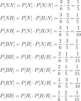 P[NN]=P[N]\cdot P[N/N]=\dfrac36\cdot\dfrac25=\dfrac15\\\\P[NB]=P[N]\cdot P[B/N]=\dfrac36\cdot\dfrac25=\dfrac15\\\\P[NR]=P[N]\cdot P[R/N]=\dfrac36\cdot\dfrac15=\dfrac1{10}\\\\P[BN]=P[B]\cdot P[N/B]=\dfrac26\cdot\dfrac35=\dfrac15\\\\P[BB]=P[B]\cdot P[B/B]=\dfrac26\cdot\dfrac15=\dfrac1{15}\\\\P[BR]=P[B]\cdot P[R/B]=\dfrac26\cdot\dfrac15=\dfrac1{15}\\\\P[RN]=P[R]\cdot P[N/R]=\dfrac16\cdot\dfrac35=\dfrac1{10}\\\\P[RB]=P[R]\cdot P[B/R]=\dfrac16\cdot\dfrac25=\dfrac1{15}
