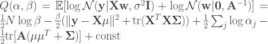 Q(\mathbf{\alpha}, \beta) = \mathbb{E}[\log \mathcal{N}(\mathbf{y} | \mathbf{X}\mathbf{w}, \sigma^{2} \mathbf{I}) + \log \mathcal{N}(\mathbf{w} | \mathbf{0}, \mathbf{A}^{-1})] = \frac{1}{2} N \log \beta - \frac{\beta}{2} (\lVert \mathbf{y} - \mathbf{X} \mathbf{\mu} \rVert^{2} + \mathrm{tr}(\mathbf{X}^{T} \mathbf{X} \mathbf{\Sigma})) + \frac{1}{2} \sum_{j} \log \alpha_{j} - \frac{1}{2} \mathrm{tr}[\mathbf{A}(\mathbf{\mu}\mathbf{\mu}^{T} + \mathbf{\Sigma})] + \mathrm{const}