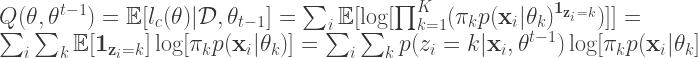 Q(\mathbf{\theta}, \mathbf{\theta}^{t-1}) = \mathbb{E}[l_{c}(\mathbf{\theta}) | \mathcal{D}, \mathbf{\theta}_{t-1}] = \sum_{i} \mathbb{E}[\log [\prod_{k=1}^{K} (\pi_{k} p(\mathbf{x}_{i} | \mathbf{\theta}_{k})^{\mathbf{1}_{\mathbf{z}_{i} = k}})]]   = \sum_{i} \sum_{k} \mathbb{E}[\mathbf{1}_{\mathbf{z}_{i} = k}] \log [\pi_{k} p(\mathbf{x}_{i} | \mathbf{\theta}_{k})] = \sum_{i} \sum_{k} p(z_{i} = k | \mathbf{x}_{i}, \mathbf{\theta}^{t-1}) \log [\pi_{k} p(\mathbf{x}_{i} | \mathbf{\theta}_{k}]