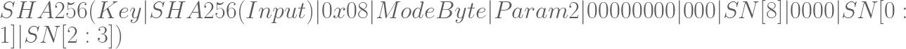 SHA256( Key | SHA256(Input) | 0x08 | Mode Byte | Param 2 | 00000000 | 000 | SN[8] | 0000 | SN[0:1] | SN[2:3] )