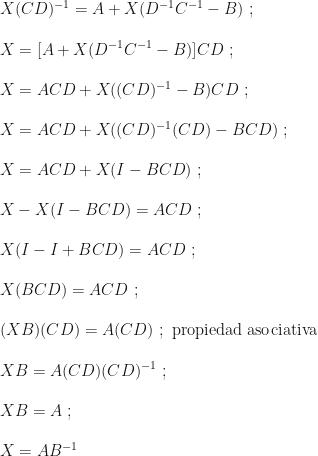 X(CD)^{-1}=A+X(D^{-1}C^{-1}-B)~;\\\\X=[A+X(D^{-1}C^{-1}-B)]CD~;\\\\X=ACD+X((CD)^{-1}-B)CD~;\\\\X=ACD+X((CD)^{-1}(CD)-BCD)~;\\\\X=ACD+X(I-BCD)~;\\\\X-X(I-BCD)=ACD~;\\\\X(I-I+BCD)=ACD~;\\\\X(BCD)=ACD~;\\\\(XB)(CD)=A(CD)~;\mbox{ propiedad asociativa}\\\\XB=A(CD)(CD)^{-1}~;\\\\XB=A~;\\\\X=AB^{-1}