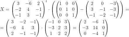 X=\begin{pmatrix}3&-6&2\\-2&4&-1\\-1&3&-1\end{pmatrix}^t\cdot\left(\begin{pmatrix}1&0&0\\0&1&0\\0&0&1\end{pmatrix}-\begin{pmatrix}2&0&-3\\3&-1&-3\\-1&-2&-1\end{pmatrix}\right)=\\\\=\begin{pmatrix}3&-2&-1\\-6&4&3\\2&-1&-1\end{pmatrix}\cdot\begin{pmatrix}-1&0&3\\-3&2&3\\1&2&2\end{pmatrix}=\begin{pmatrix}2&-6&1\\-3&14&0\\0&-4&1\end{pmatrix}