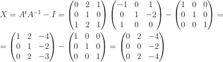 X=A^tA^{-1}-I=\begin{pmatrix}0&2&1\\0&1&0\\1&2&1\end{pmatrix}\begin{pmatrix}-1&0&1\\0&1&-2\\1&0&0\end{pmatrix}-\begin{pmatrix}1&0&0\\0&1&0\\0&0&1\end{pmatrix}=\\\\=\begin{pmatrix}1&2&-4\\0&1&-2\\0&2&-3\end{pmatrix}-\begin{pmatrix}1&0&0\\0&1&0\\0&0&1\end{pmatrix}=\begin{pmatrix}0&2&-4\\0&0&-2\\0&2&-4\end{pmatrix}