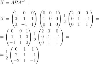 X=ABA^{-1}~;\\\\X=\begin{pmatrix}1&0&0\\0&1&1\\0&-1&1\end{pmatrix}\begin{pmatrix}0&0&1\\1&0&0\\0&1&0\end{pmatrix}\dfrac 12\begin{pmatrix}2&0&0\\0&1&-1\\0&1&1\end{pmatrix}=\\\\=\begin{pmatrix}0&0&1\\1&1&0\\-1&1&0\end{pmatrix}\dfrac 12\begin{pmatrix}2&0&0\\0&1&-1\\0&1&1\end{pmatrix}=\\\\=\dfrac 12\begin{pmatrix}0&1&1\\2&1&-1\\-2&1&-1\end{pmatrix}