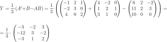 Y=\dfrac13\cdot(A^t+B-AB)=\dfrac13\cdot\left(\begin{pmatrix}-1&2&1\\-2&3&0\\4&0&2\end{pmatrix}+\begin{pmatrix}4&-2&0\\1&2&1\\3&1&0\end{pmatrix}-\begin{pmatrix}6&2&-2\\11&2&3\\10&0&0\end{pmatrix}\right)=\\\\=\dfrac13\cdot\begin{pmatrix}-3&-2&3\\-12&3&-2\\-3&1&2\end{pmatrix}