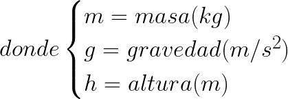 donde \begin{cases}m=masa (kg) \\ g=gravedad (m/s^2) \\ h=altura (m) \end{cases}