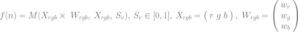 f(n) = M({X_{rgb}\times\ W_{rgb}},\ X_{rgb},\ S_{v}),\ {S_{v}\in[0,1]},\ {X_{rgb}=\left(\begin{array}{c}r\ g\ b\end{array}\right),\ W_{rgb}=\left(\begin{array}{c}w_{r}\\w_{g}\\w_{b}\end{array}\right)}