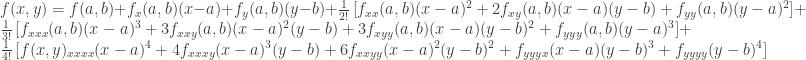 f(x,y)=f(a,b)+f_x(a,b)(x-a)+f_y(a,b)(y-b)+\frac{1}{2!}\left[f_{xx}(a,b) (x-a)^2+ 2f_{xy}(a,b) (x-a)(y-b)+f_{yy}(a,b)(y-a)^2\right]+\frac{1}{3!}\left[f_{xxx}(a,b)(x-a)^3+3f_{xxy}(a,b)(x-a)^2(y-b)+3f_{xyy}(a,b)(x-a)(y-b)^2 +f_{yyy}(a,b)(y-a)^3\right]+\frac{1}{4!}\left[f(x,y)_{xxxx}(x-a)^4+4f_{xxxy}(x-a)^3(y-b)+6f_{xxyy}(x-a)^2(y-b)^2+f_{yyyx}(x-a)(y-b)^3 + f_{yyyy}(y-b)^4\right]