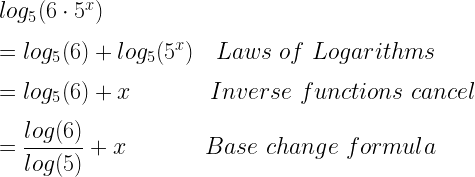 log_5(6\cdot 5^x)\\*~\\*=log_5(6)+log_5(5^x)~~~Laws~of~Logarithms\\*~\\*=log_5(6)+x~~~~~~~~~~~Inverse~functions~cancel\\*~\\*=\dfrac{log(6)}{log(5)}+x~~~~~~~~~~~Base~change~formula