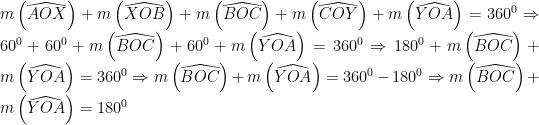 m\left(\widehat{AOX}\right)+m\left(\widehat{XOB}\right)+m\left(\widehat{BOC}\right)+m\left(\widehat{COY}\right)+m\left(\widehat{YOA}\right)=360^{0}\Rightarrow 60^{0}+60^{0}+m\left(\widehat{BOC}\right)+60^{0}+m\left(\widehat{YOA}\right)=360^{0}\Rightarrow 180^{0}+m\left(\widehat{BOC}\right)+m\left(\widehat{YOA}\right)=360^{0}\Rightarrow m\left(\widehat{BOC}\right)+m\left(\widehat{YOA}\right)=360^{0}-180^{0}\Rightarrow m\left(\widehat{BOC}\right)+m\left(\widehat{YOA}\right)=180^{0}