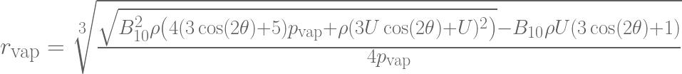 r_{\text{vap}} = \sqrt[3]{\frac{\sqrt{B_{10}^2 \rho  \left(4 (3 \cos (2 \theta )+5) p_{\text{vap}}+\rho  (3 U \cos (2 \theta )+U)^2\right)}-B_{10} \rho  U (3 \cos (2 \theta )+1)}{4p_{\text{vap}}}}