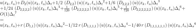 u(x_{{k}},t_{{n}})+D_{{2}}(u)(x_{{k}},t_{{n}})\Delta_{{t}}+1/2\,\left(D_{{2,2}}\right)(u)(x_{{k}},t_{{n}}){\Delta_{{t}}}^{2}+1/6\,\left(D_{{2,2,2}}\right)(u)(x_{{k}},t_{{n}}){\Delta_{{t}}}^{3}\\+1/24\,\left(D_{{2,2,2,2}}\right)(u)(x_{{k}},t_{{n}}){\Delta_{{t}}}^{4}+{\frac{1}{120}}\,\left(D_{{2,2,2,2,2}}\right)(u)(x_{{k}},t_{{n}}){\Delta_{{t}}}^{5}+{\frac{1}{720}}\,\left(D_{{2,2,2,2,2,2}}\right)(u)(x_{{k}},t_{{n}}){\Delta_{{t}}}^{6}+O(1){\Delta_{{t}}}^{7}\\=\\u(x_{{k}},t_{{n}})+r\left(D_{{1,1}}\right)(u)(x_{{k}},t_{{n}}){\Delta_{{x}}}^{2}-1/12\, r\left(D_{{1,1,1,1}}\right)(u)(x_{{k}},t_{{n}}){\Delta_{{x}}}^{4}-1/40\, r\left(D_{{1,1,1,1,1,1}}\right)(u)(x_{{k}},t_{{n}}){\Delta_{{x}}}^{6}