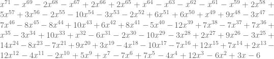 x^{71} - x^{69} - 2 x^{68} - x^{67} + 2 x^{66}  + 2 x^{65} + x^{64} - x^{63} - x^{62} - x^{61} -  x^{59} + 2 x^{58} + 5 x^{57} + 3 x^{56} - 2 x^{55} -  10 x^{54} - 3 x^{53} - 2 x^{52} + 6 x^{51} + 6 x^{50}  + x^{49} + 9 x^{48} - 3 x^{47} - 7 x^{46} - 8 x^{45}  - 8 x^{44} + 10 x^{43} + 6 x^{42} + 8 x^{41} - 5  x^{40} - 12 x^{39} + 7 x^{38} - 7 x^{37} + 7 x^{36} +  x^{35} - 3 x^{34} + 10 x^{33} + x^{32} - 6 x^{31} - 2  x^{30} - 10 x^{29} - 3 x^{28} + 2 x^{27} + 9 x^{26} -  3 x^{25} + 14 x^{24} - 8 x^{23} - 7 x^{21} + 9 x^{20}  + 3 x^{19} - 4 x^{18} - 10 x^{17} - 7 x^{16} + 12  x^{15} + 7 x^{14} + 2 x^{13} - 12 x^{12} - 4 x^{11} -  2 x^{10} + 5 x^9 + x^7 - 7 x^6 + 7 x^5 - 4x^4 + 12 x^3  - 6 x^2 + 3 x - 6