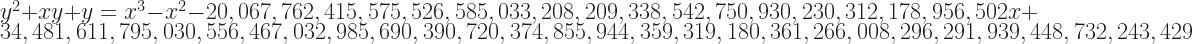 y^2 + xy + y = x^3 - x^2 -  20,067,762,415,575,526,585,033,208,209,338,542,750,930,230,312,178,956,502 x + 34,481,611,795,030,556,467,032,985,690,390,720,374,855,944,359,319,180,361,266,008,296,291,939,448,732,243,429