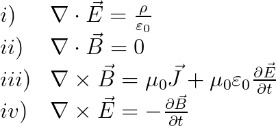 \begin{array}{ll} i)&\nabla \cdot \vec{E} = \frac {\rho} {\varepsilon_0} \\ ii)&\nabla \cdot \vec{B} = 0 \\ iii)&\nabla \times \vec{B} = \mu_0\vec{J} + \mu_0 \varepsilon_0 \frac{\partial \vec{E}} {\partial t}\\ iv)&\nabla \times \vec{E} = -\frac{\partial \vec{B}} {\partial t} \end{array}