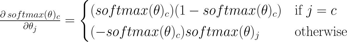 \frac{\partial \, softmax(\theta)_c}{\partial \theta_j} =   {\begin{cases}  (softmax(\theta)_c)(1 - softmax(\theta)_c)&{\text{if }} j = c\\  (-softmax(\theta)_c)softmax(\theta)_j&{\text{otherwise}}  \end{cases}}