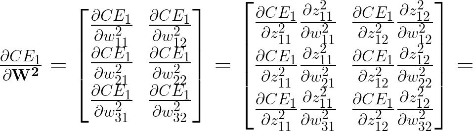 \frac{\partial CE_1}{\partial \mathbf{W^2}} = \begin{bmatrix}       \frac{\partial CE_1}{\partial w^2_{11}} & \frac{\partial CE_1}{\partial w^2_{12}}\\      \frac{\partial CE_1}{\partial w^2_{21}} & \frac{\partial CE_1}{\partial w^2_{22}}\\      \frac{\partial CE_1}{\partial w^2_{31}} & \frac{\partial CE_1}{\partial w^2_{32}}  \end{bmatrix} = \begin{bmatrix}       \frac{\partial CE_1}{\partial z^2_{11}} \frac{\partial z^2_{11}}{\partial w^2_{11}} & \frac{\partial CE_1}{\partial z^2_{12}} \frac{\partial z^2_{12}}{\partial w^2_{12}}\\      \frac{\partial CE_1}{\partial z^2_{11}} \frac{\partial z^2_{11}}{\partial w^2_{21}} & \frac{\partial CE_1}{\partial z^2_{12}} \frac{\partial z^2_{12}}{\partial w^2_{22}}\\      \frac{\partial CE_1}{\partial z^2_{11}} \frac{\partial z^2_{11}}{\partial w^2_{31}} & \frac{\partial CE_1}{\partial z^2_{12}} \frac{\partial z^2_{12}}{\partial w^2_{32}}  \end{bmatrix} =