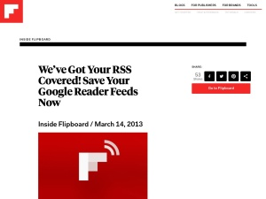 http://inside.flipboard.com/2013/03/14/weve-got-your-rss-covered-save-your-google-reader-feeds-now/